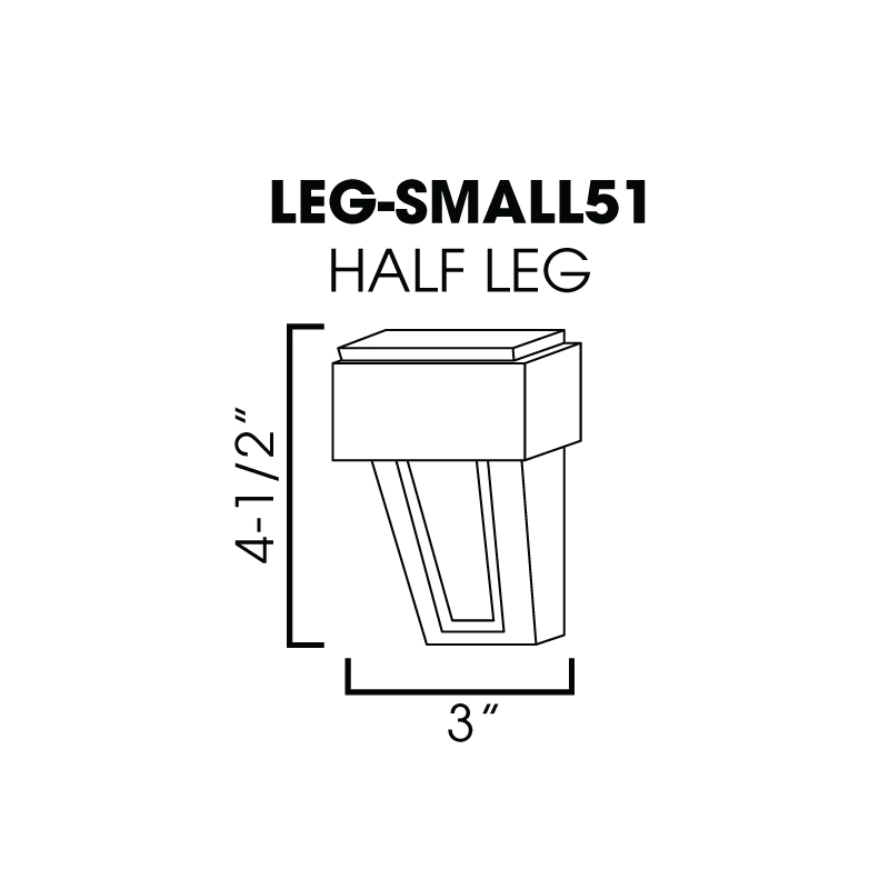 "MR-LEG-SMALL51 * HALF LEG 3""WX1-1/5""DX4-1/2""H"